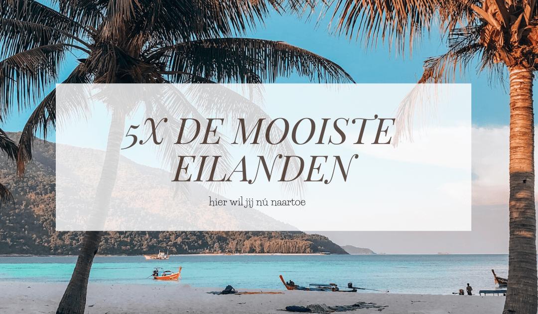 LET'S GO | 5x de mooiste eilanden waar jij nú naartoe wil
