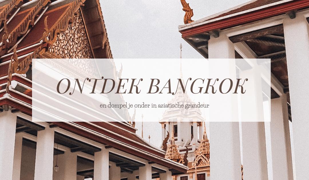 THAILAND | Ontdek Bangkok en dompel je onder in Aziatische grandeur