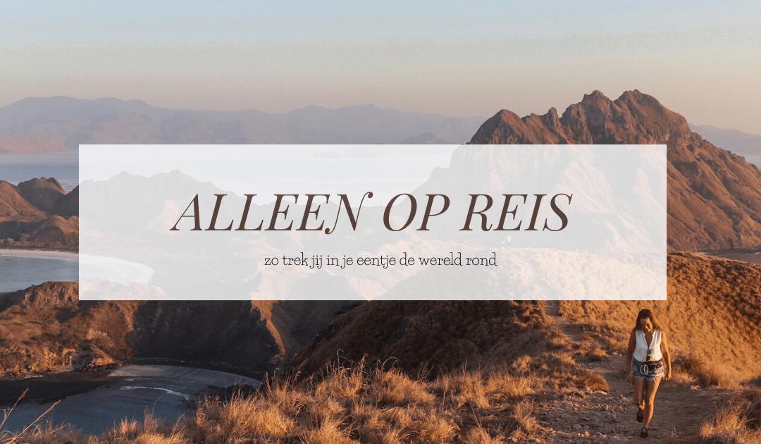 ALLEEN OP REIS | Waarom iedereen alleen op reis kan