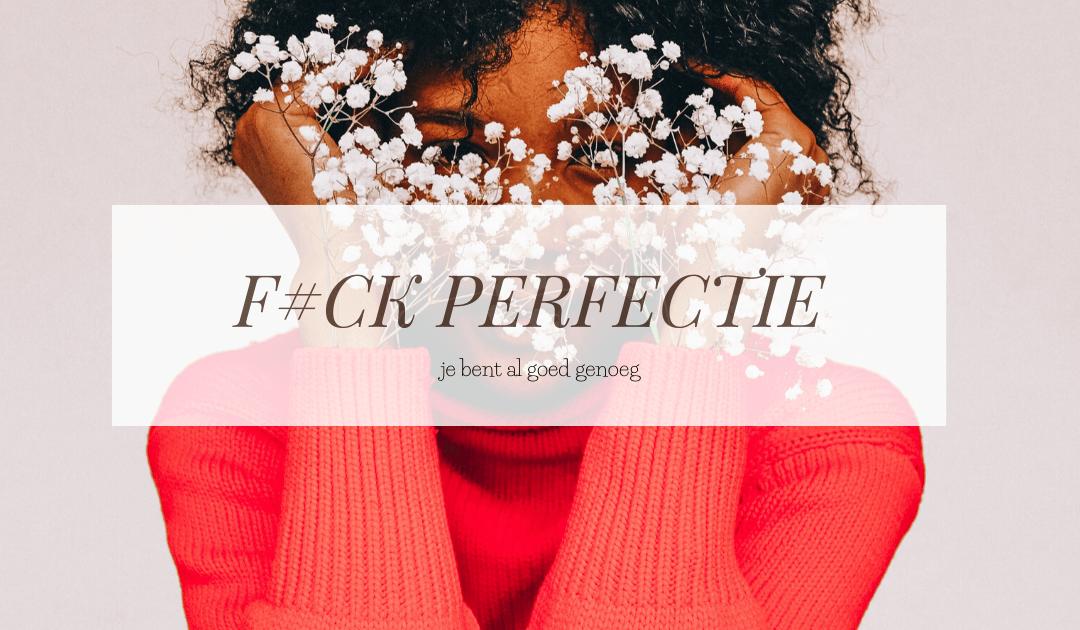 PERFECTIONISME | F#CK dat! En zo doe je dat