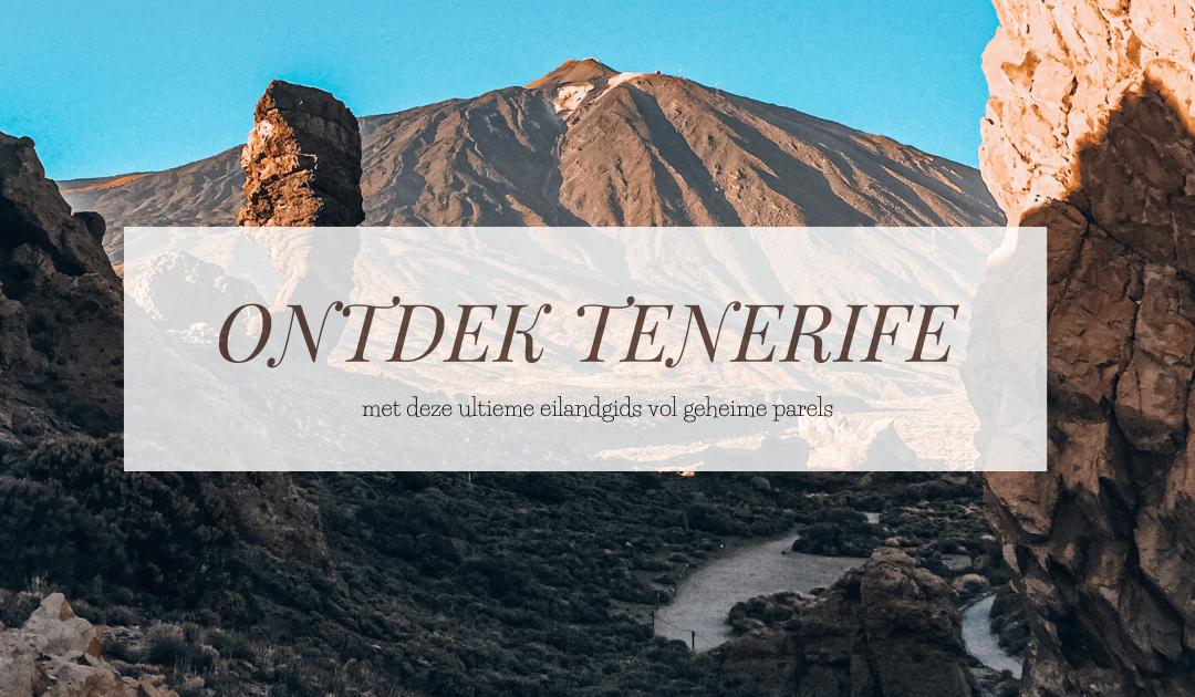 TENERIFE | Dit is de ultieme Tenerife eilandgids
